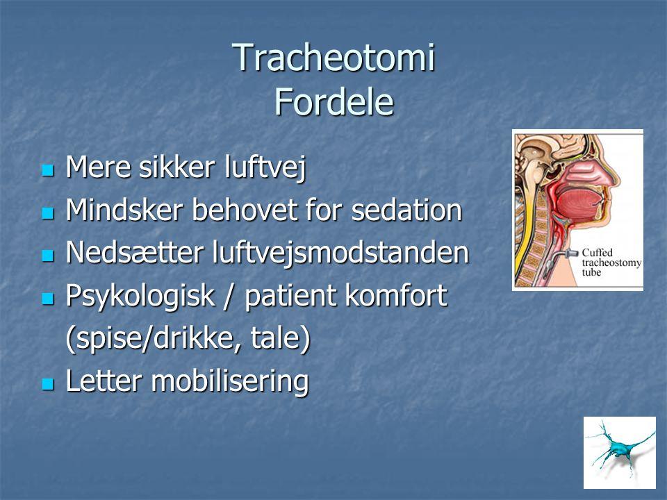 Tracheotomi Fordele Mere sikker luftvej Mindsker behovet for sedation