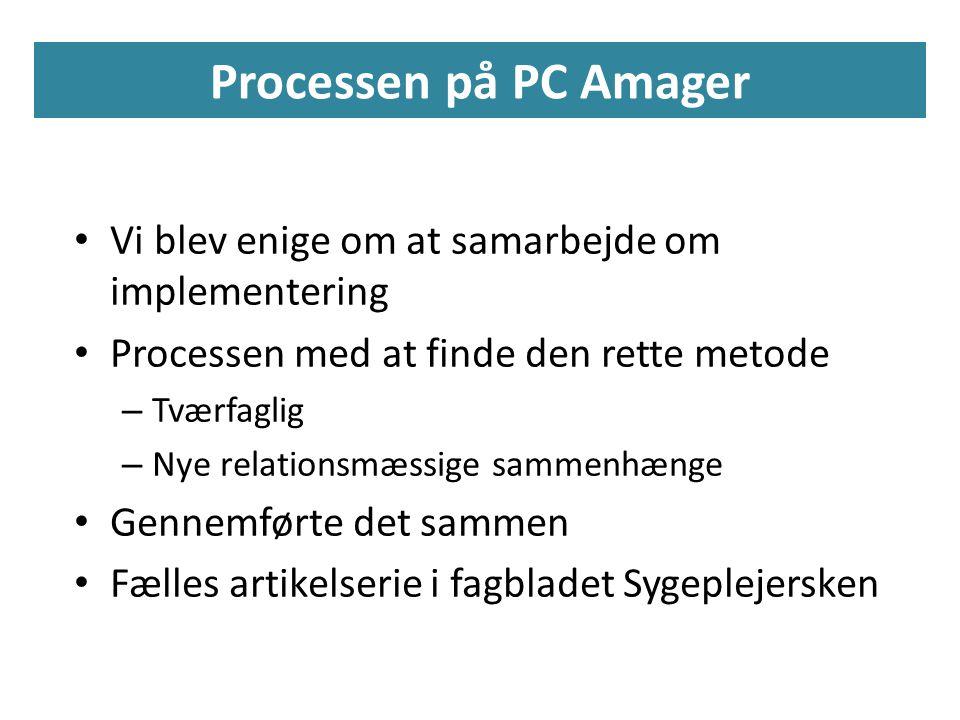 Processen på PC Amager Vi blev enige om at samarbejde om implementering. Processen med at finde den rette metode.