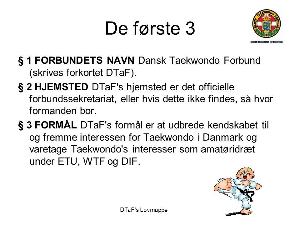 De første 3 § 1 FORBUNDETS NAVN Dansk Taekwondo Forbund (skrives forkortet DTaF).