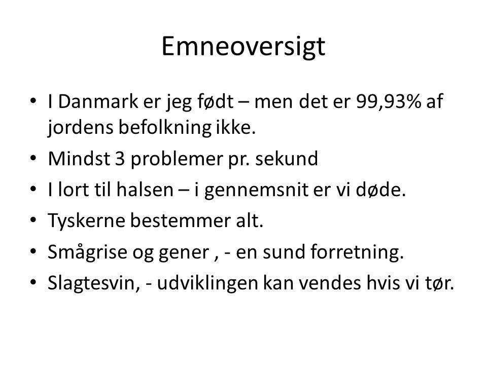 Emneoversigt I Danmark er jeg født – men det er 99,93% af jordens befolkning ikke. Mindst 3 problemer pr. sekund.