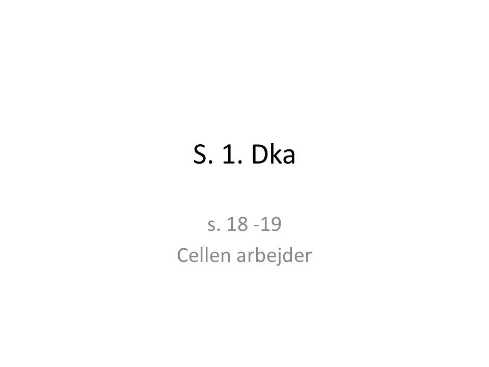 S. 1. Dka s. 18 -19 Cellen arbejder