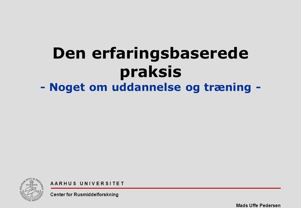 Den erfaringsbaserede praksis - Noget om uddannelse og træning -