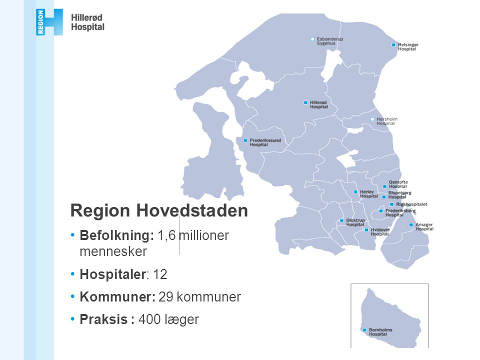 Region Hovedstaden Befolkning: 1,6 millioner mennesker Hospitaler: 12