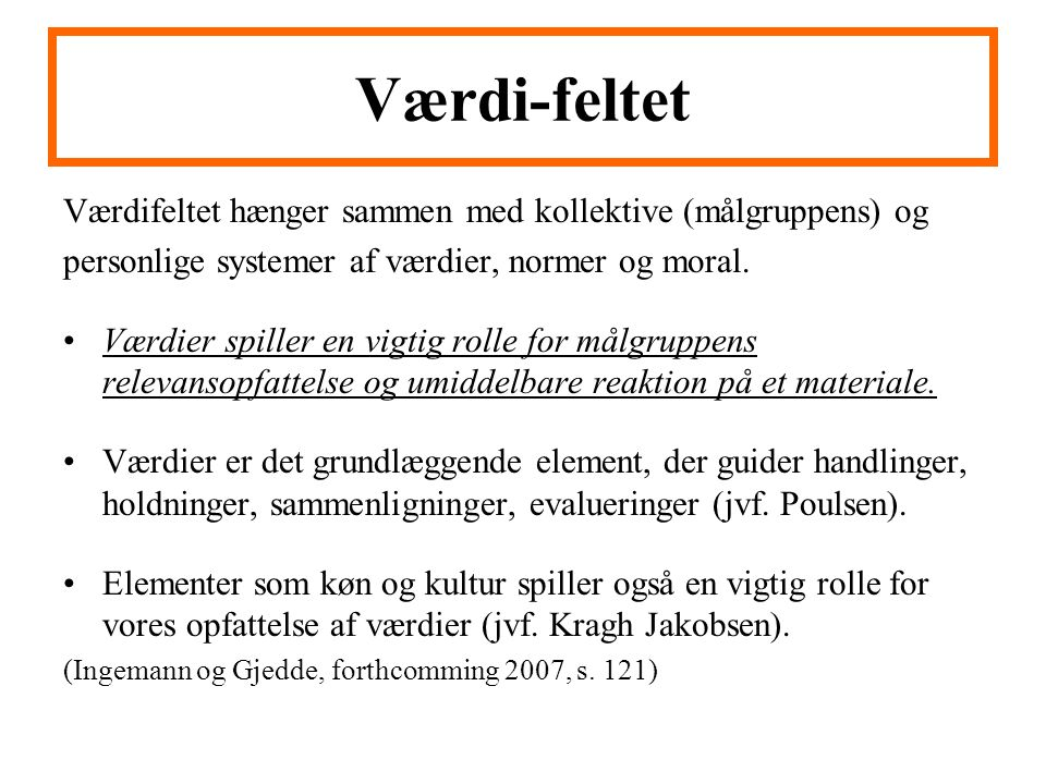 Værdi-feltet Værdifeltet hænger sammen med kollektive (målgruppens) og