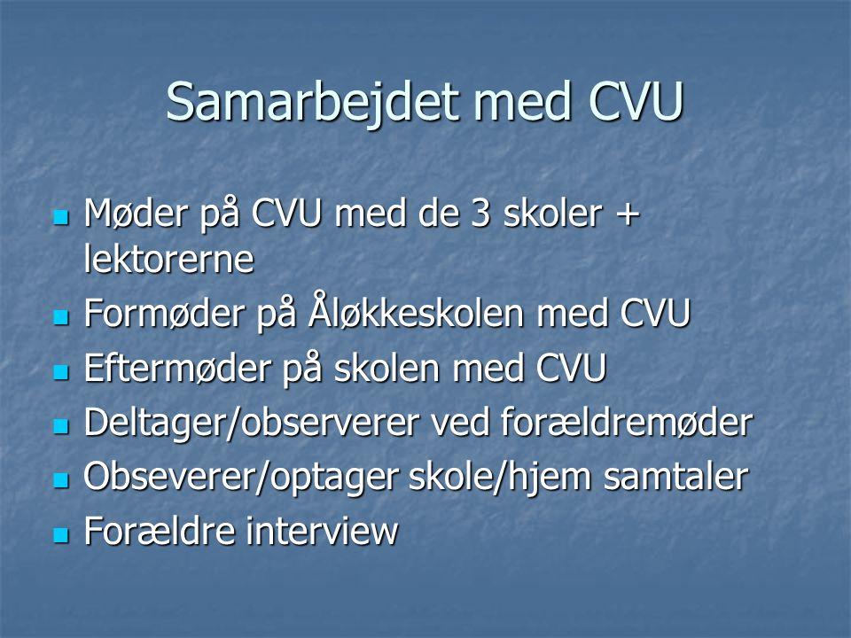 Samarbejdet med CVU Møder på CVU med de 3 skoler + lektorerne