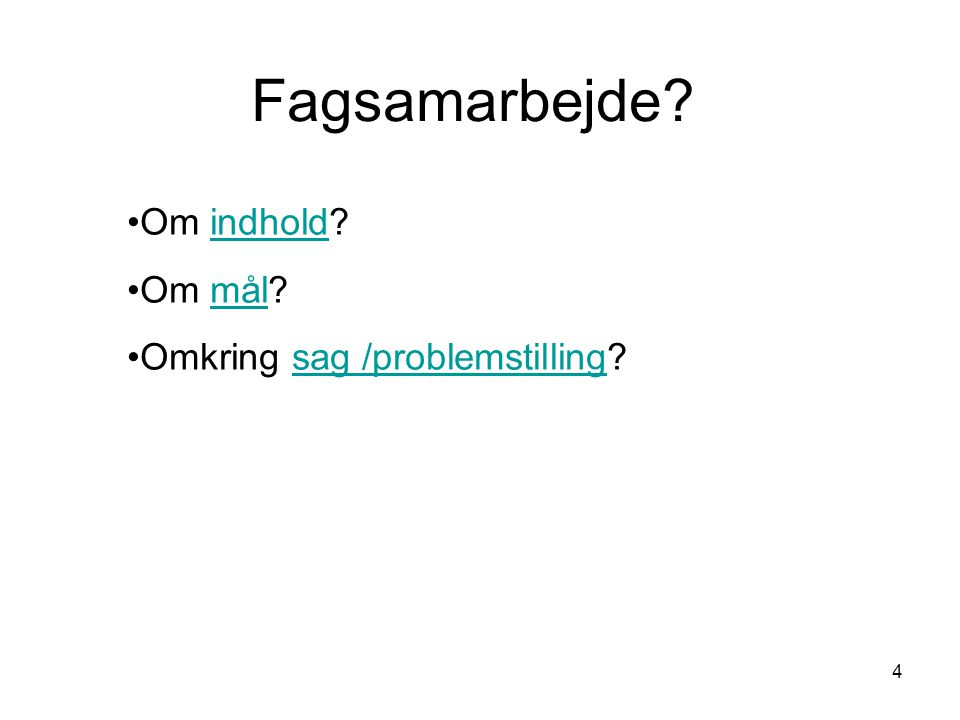 Fagsamarbejde Om indhold Om mål Omkring sag /problemstilling