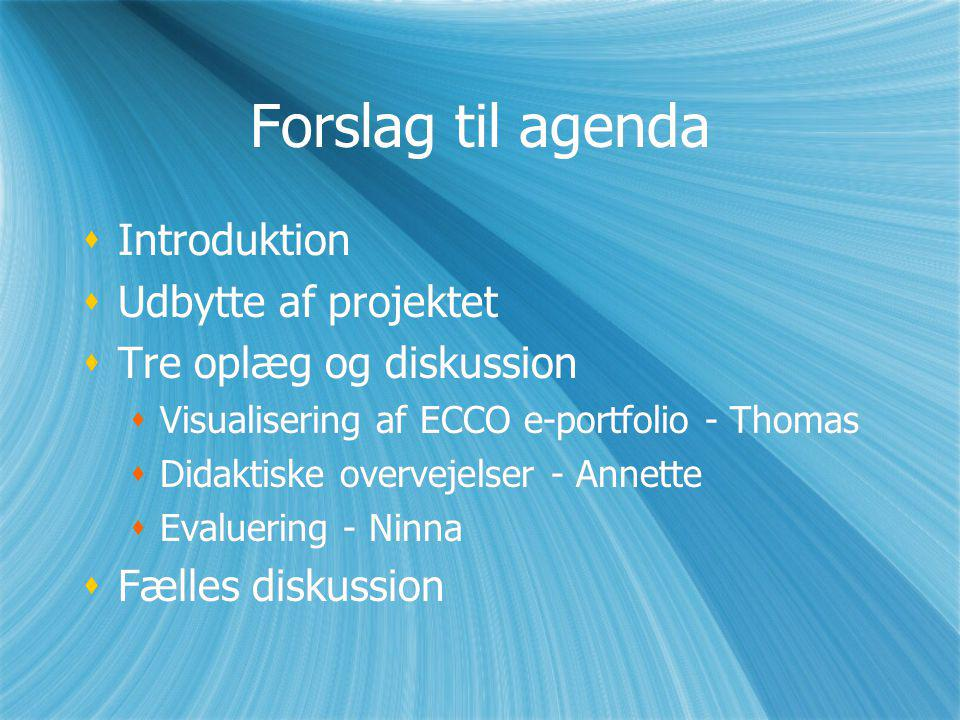 Forslag til agenda Introduktion Udbytte af projektet