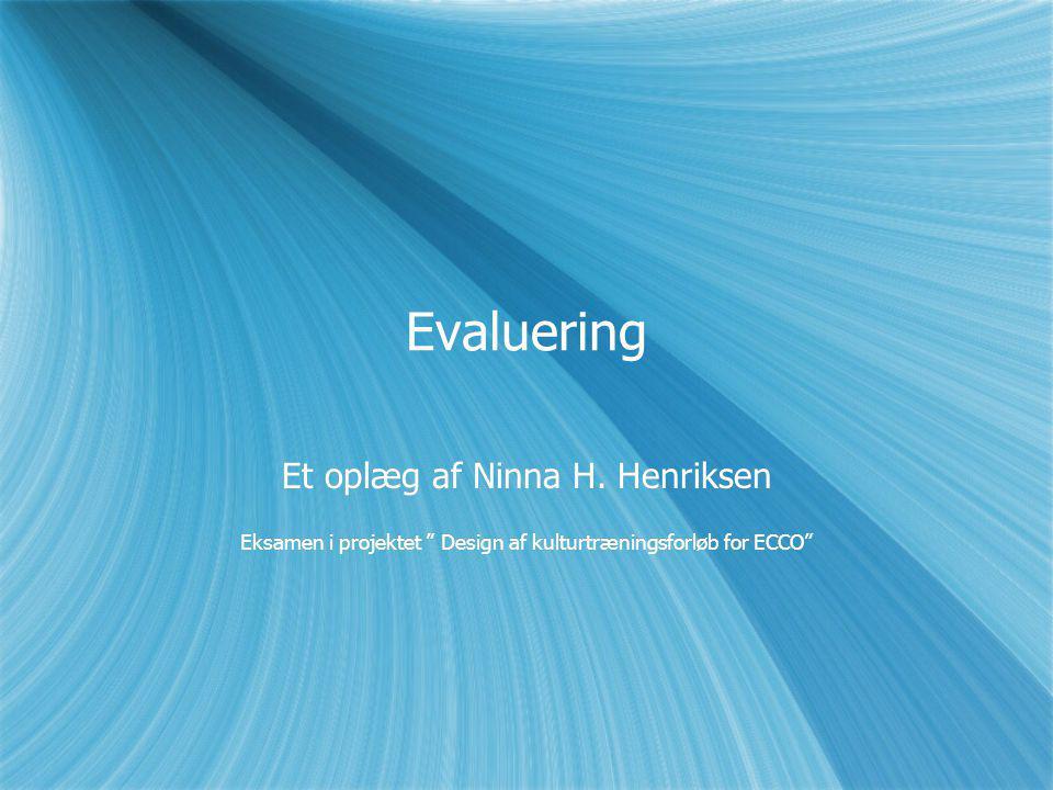 Evaluering Et oplæg af Ninna H. Henriksen