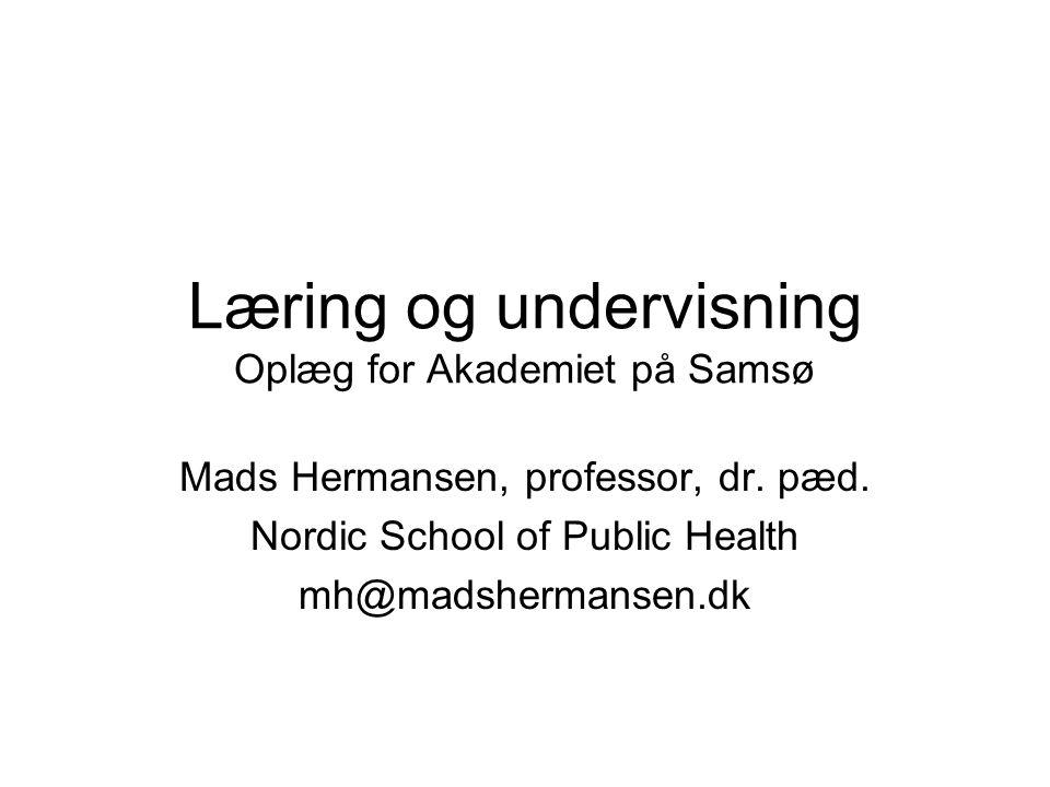 Læring og undervisning Oplæg for Akademiet på Samsø