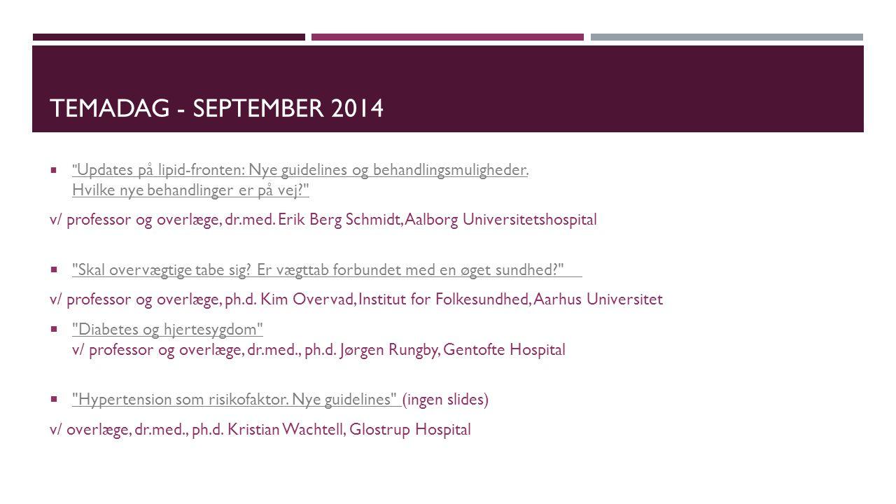 Temadag - september 2014 Updates på lipid-fronten: Nye guidelines og behandlingsmuligheder. Hvilke nye behandlinger er på vej