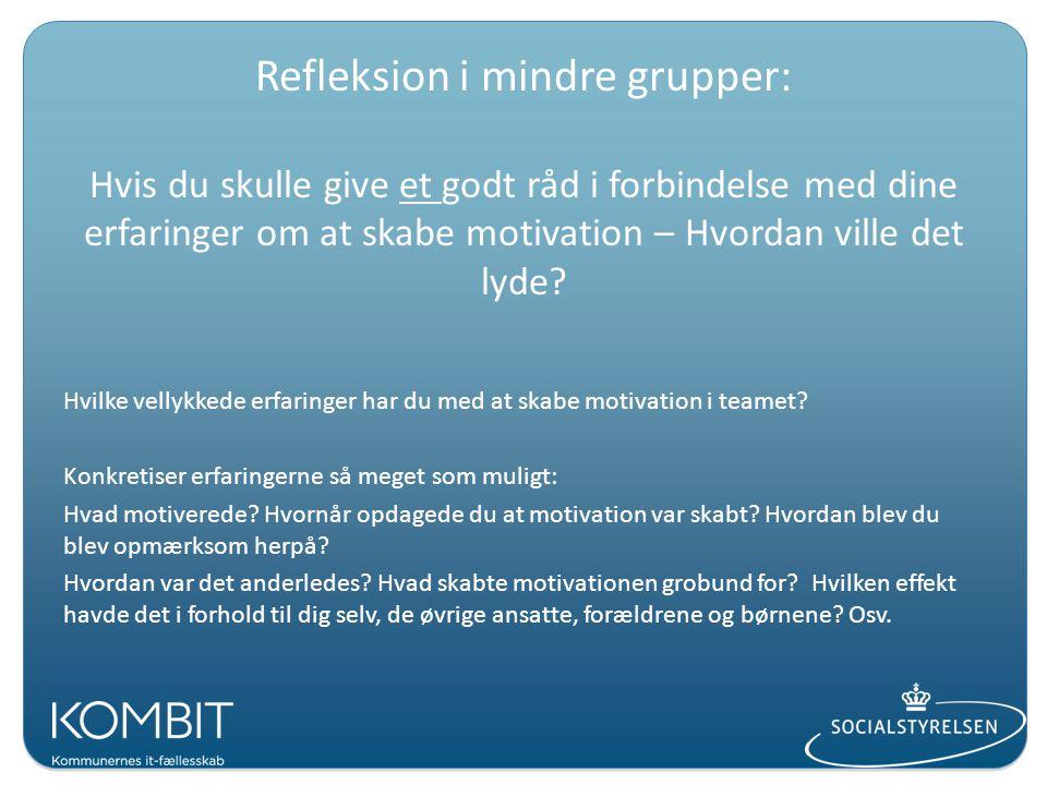 Refleksion i mindre grupper: Hvis du skulle give et godt råd i forbindelse med dine erfaringer om at skabe motivation – Hvordan ville det lyde