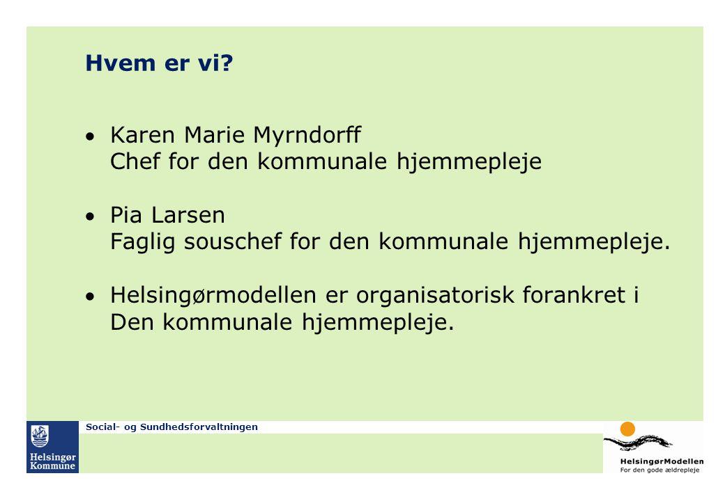 Hvem er vi Karen Marie Myrndorff Chef for den kommunale hjemmepleje. Pia Larsen Faglig souschef for den kommunale hjemmepleje.