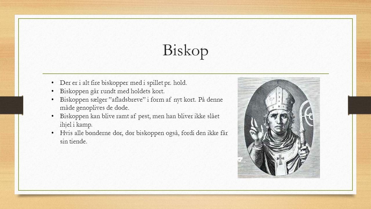 Biskop Der er i alt fire biskopper med i spillet pr. hold.
