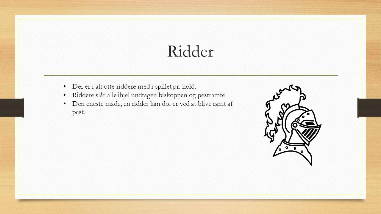 Ridder Der er i alt otte riddere med i spillet pr. hold.