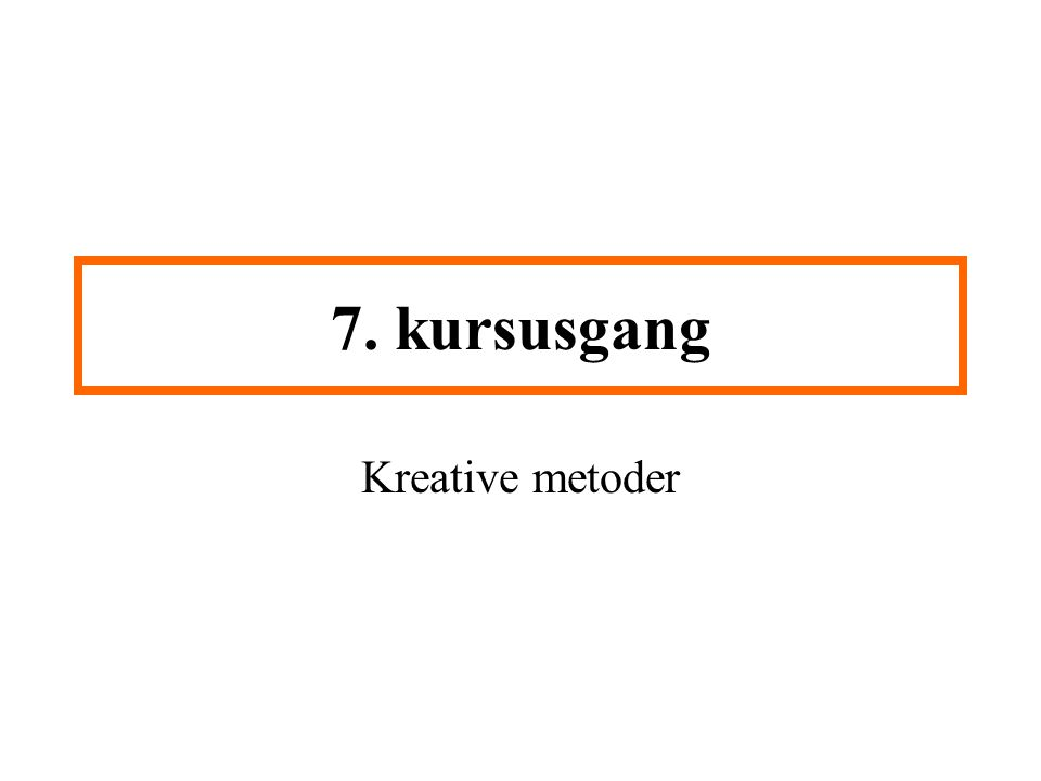 7. kursusgang Kreative metoder