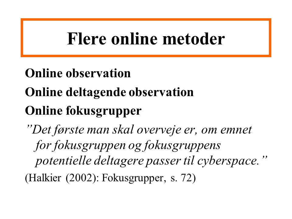 Flere online metoder Online observation Online deltagende observation