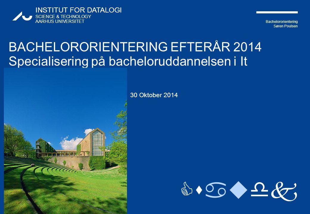 BACHELORORIENTERING EFTERÅR 2014 Specialisering på bacheloruddannelsen i It