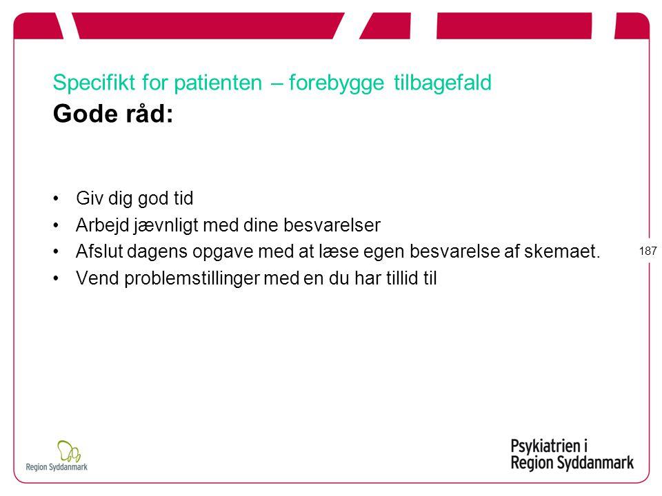 Specifikt for patienten – forebygge tilbagefald Gode råd: