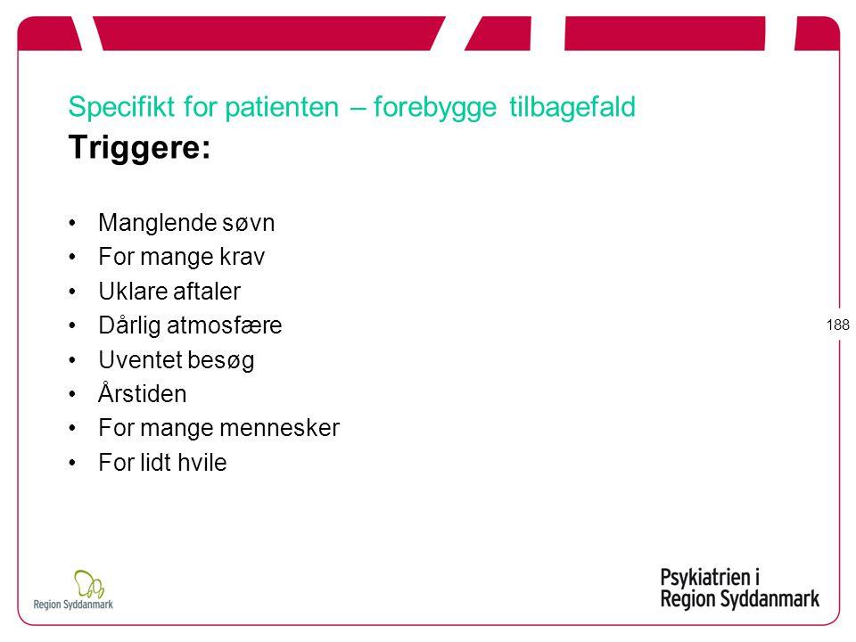 Specifikt for patienten – forebygge tilbagefald Triggere:
