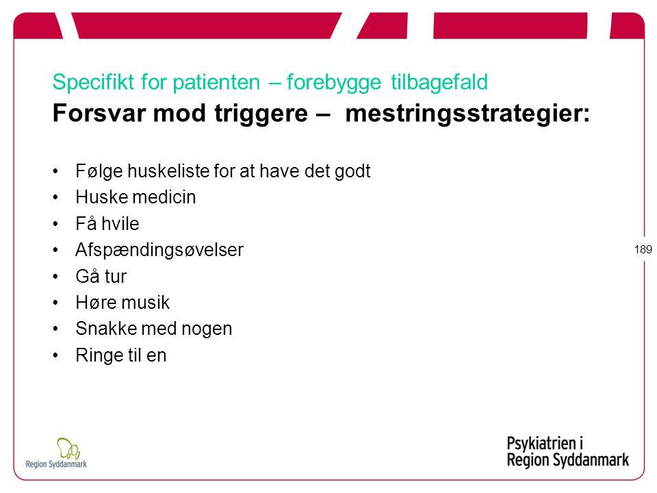 Specifikt for patienten – forebygge tilbagefald Forsvar mod triggere – mestringsstrategier: