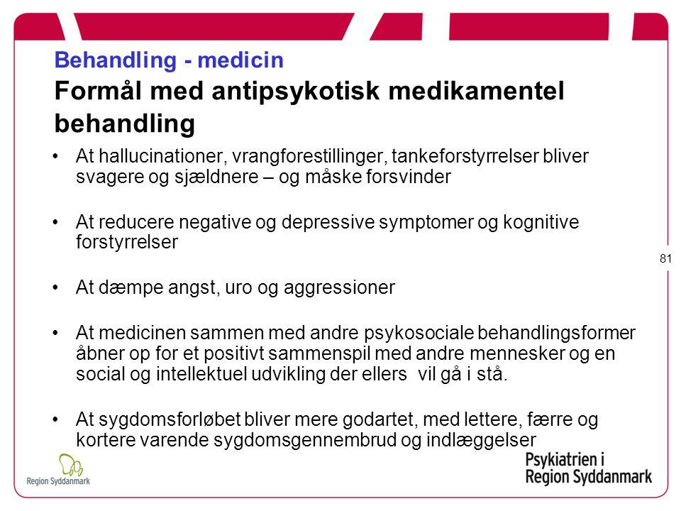 Behandling - medicin Formål med antipsykotisk medikamentel behandling
