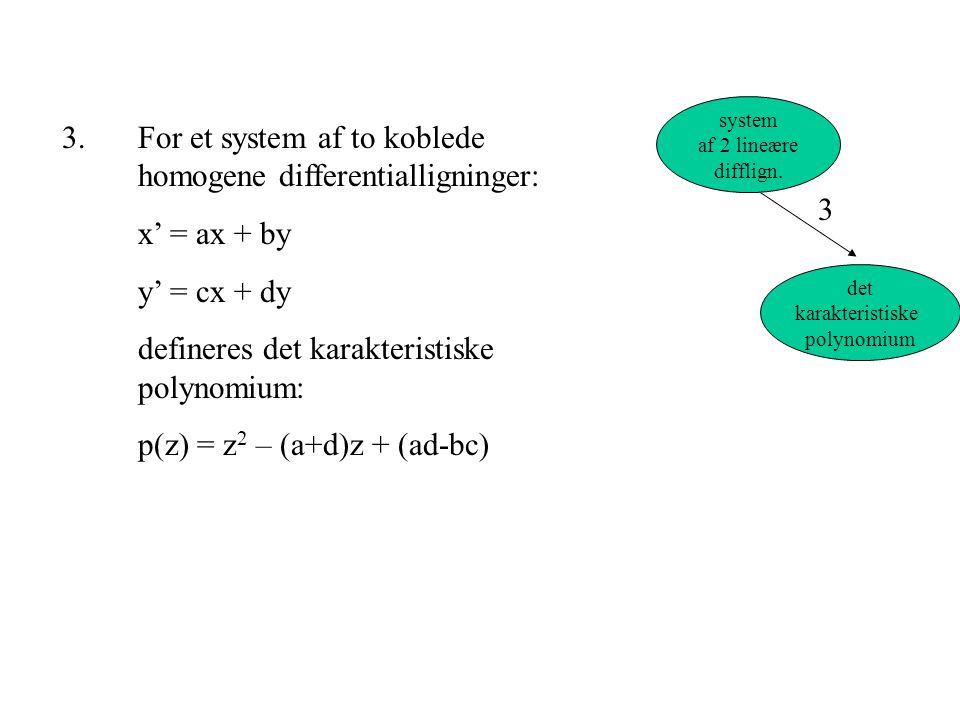 3. For et system af to koblede homogene differentialligninger: