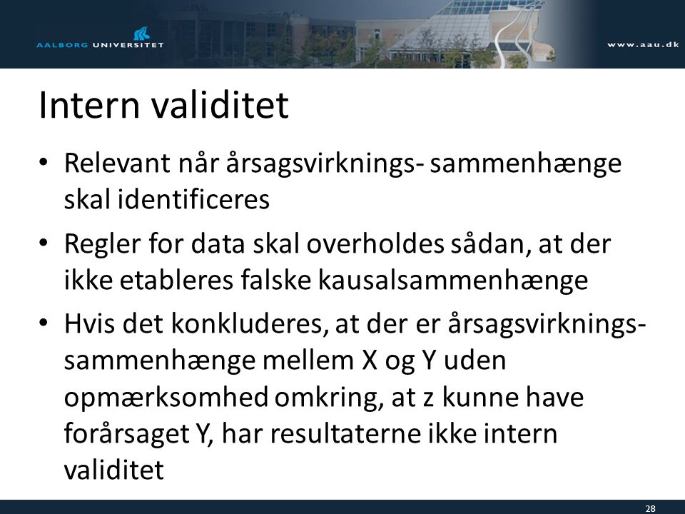Intern validitet Relevant når årsagsvirknings- sammenhænge skal identificeres.