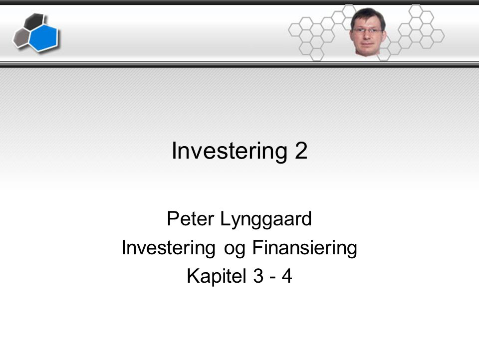 Peter Lynggaard Investering og Finansiering Kapitel 3 - 4