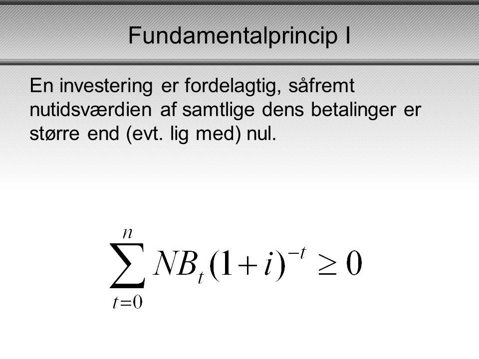 Fundamentalprincip I En investering er fordelagtig, såfremt nutidsværdien af samtlige dens betalinger er større end (evt.
