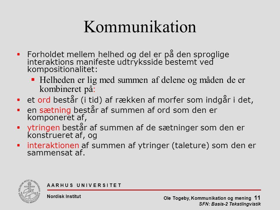 Kommunikation Forholdet mellem helhed og del er på den sproglige interaktions manifeste udtryksside bestemt ved kompositionalitet:
