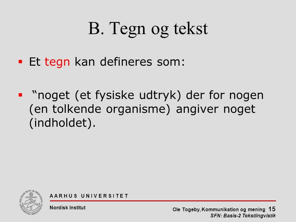 B. Tegn og tekst Et tegn kan defineres som: