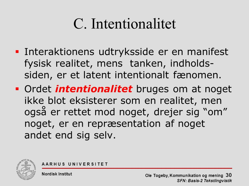 C. Intentionalitet Interaktionens udtryksside er en manifest fysisk realitet, mens tanken, indholds- siden, er et latent intentionalt fænomen.