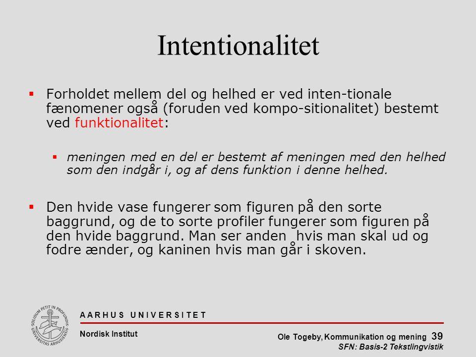 Intentionalitet Forholdet mellem del og helhed er ved inten-tionale fænomener også (foruden ved kompo-sitionalitet) bestemt ved funktionalitet: