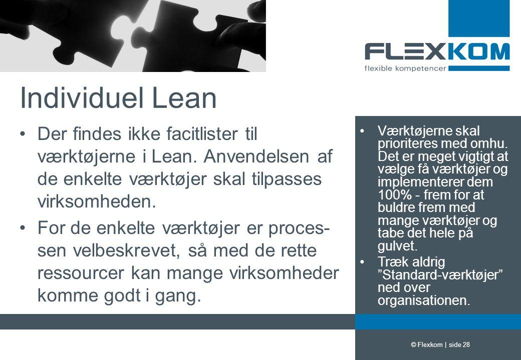 Individuel Lean Der findes ikke facitlister til værktøjerne i Lean. Anvendelsen af de enkelte værktøjer skal tilpasses virksomheden.