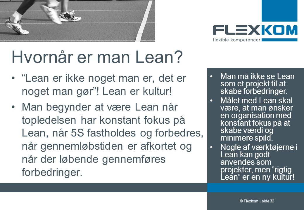 Hvornår er man Lean Lean er ikke noget man er, det er noget man gør ! Lean er kultur!
