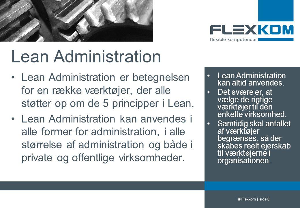 Lean Administration Lean Administration er betegnelsen for en række værktøjer, der alle støtter op om de 5 principper i Lean.