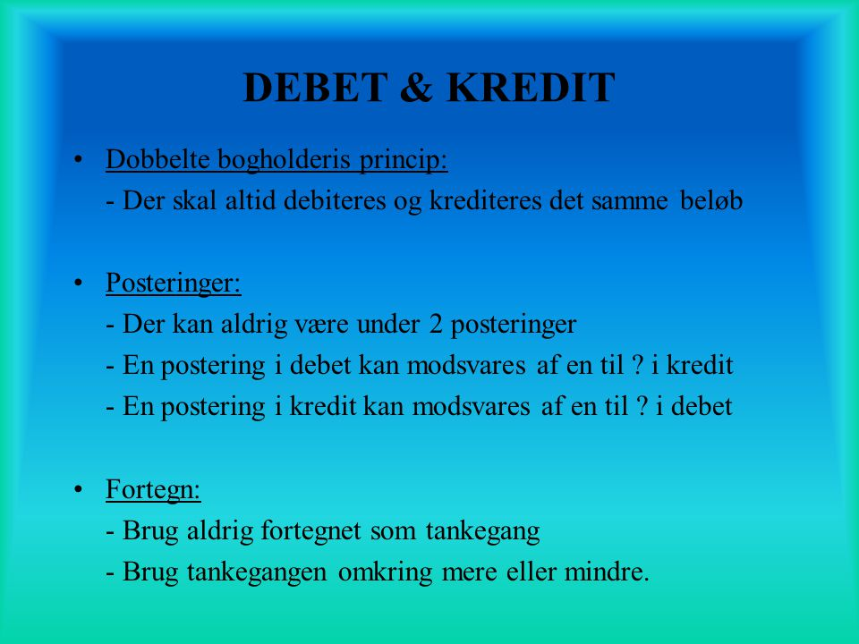 DEBET & KREDIT Dobbelte bogholderis princip: