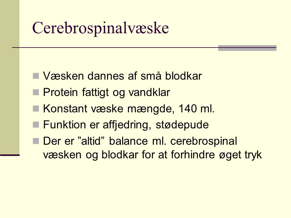 Cerebrospinalvæske Væsken dannes af små blodkar