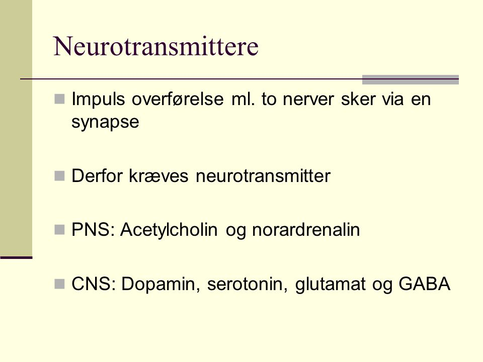 Neurotransmittere Impuls overførelse ml. to nerver sker via en synapse