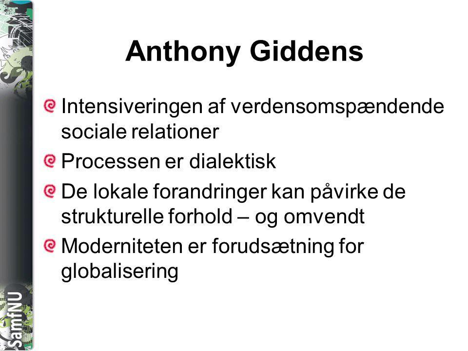 Anthony Giddens Intensiveringen af verdensomspændende sociale relationer. Processen er dialektisk.