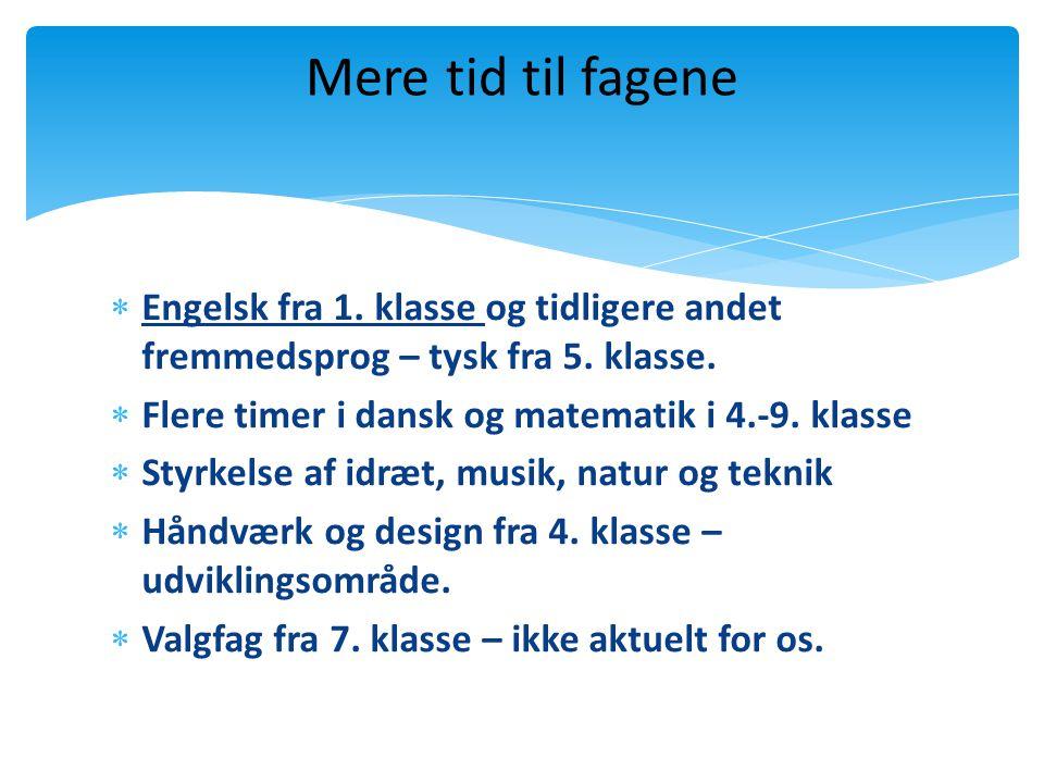 Mere tid til fagene Engelsk fra 1. klasse og tidligere andet fremmedsprog – tysk fra 5. klasse. Flere timer i dansk og matematik i 4.-9. klasse.