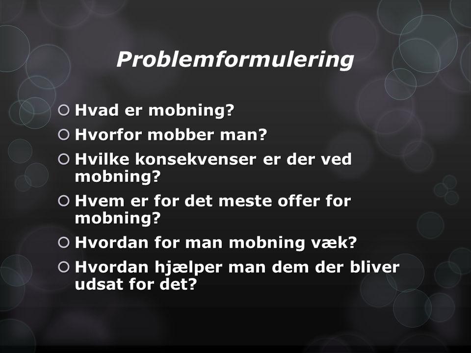 Problemformulering Hvad er mobning Hvorfor mobber man