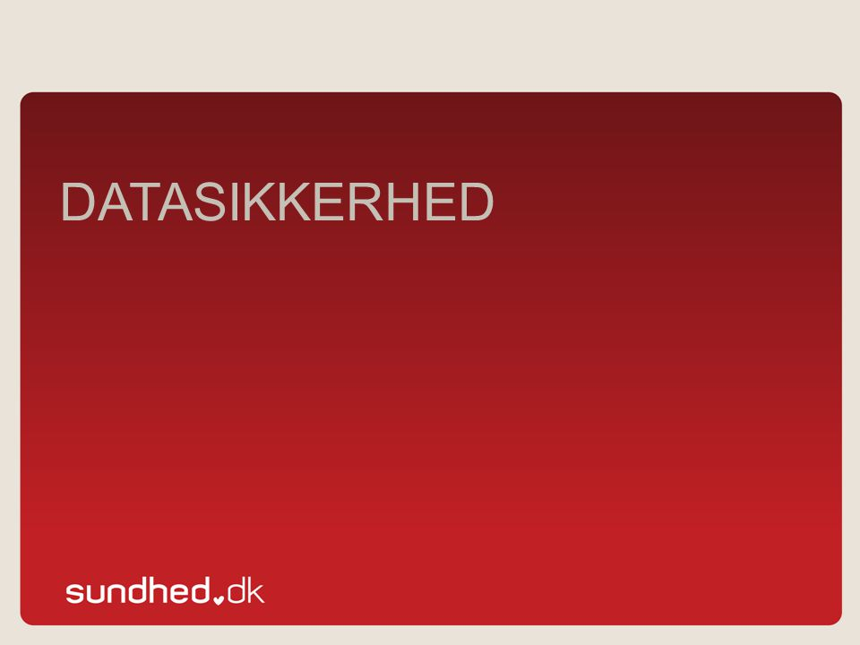 datasikkerhed Efter denne gennemgang, slutter jeg af med at fortælle lidt om datasikkerheden på sundhed.dk.