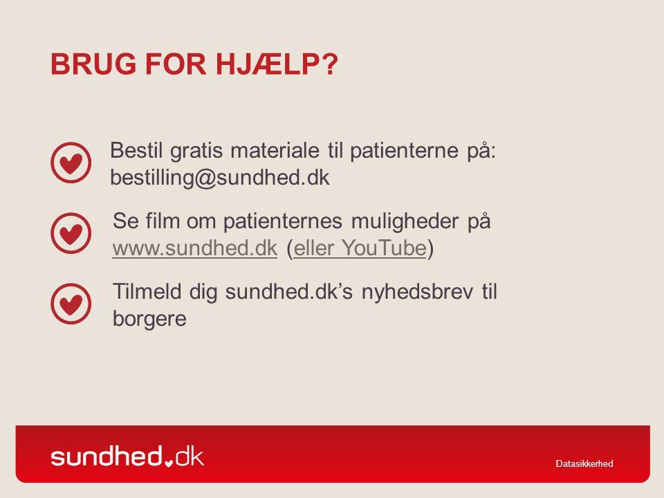Brug for hjælp Bestil gratis materiale til patienterne på: bestilling@sundhed.dk.