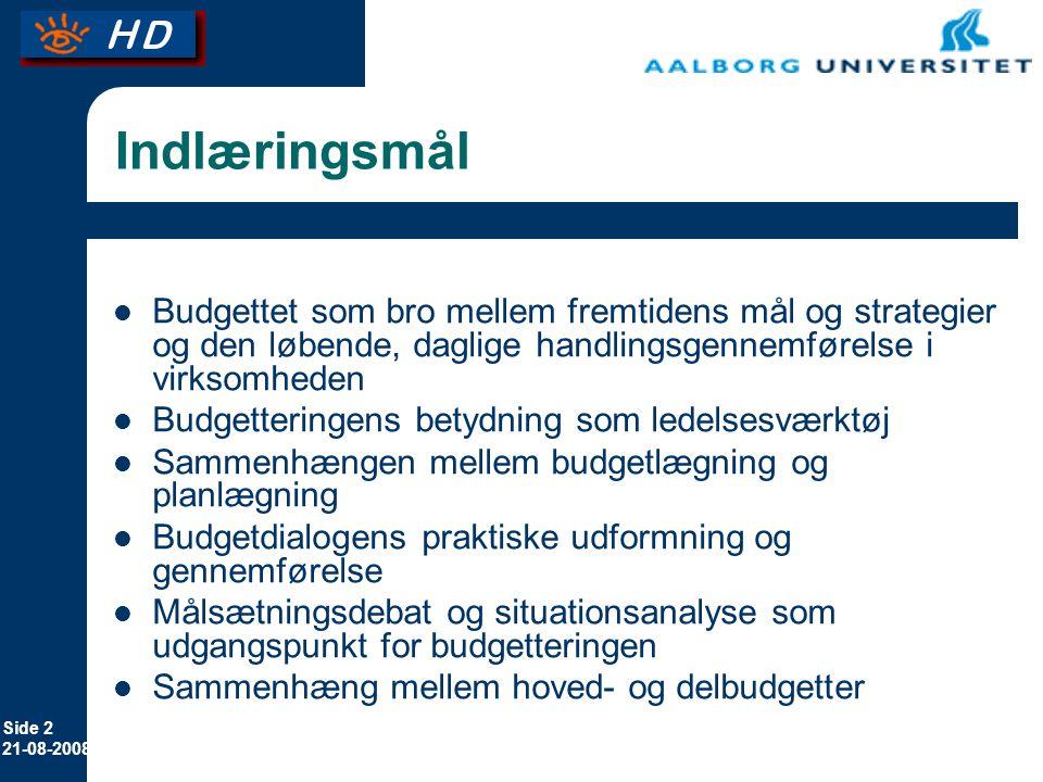 Indlæringsmål Budgettet som bro mellem fremtidens mål og strategier og den løbende, daglige handlingsgennemførelse i virksomheden.