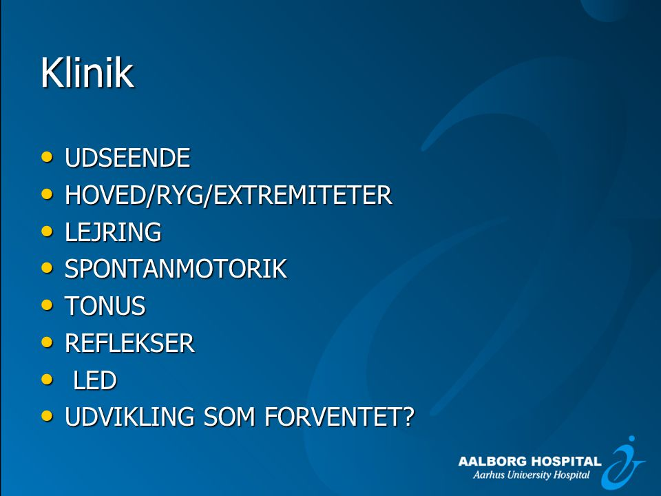 Klinik UDSEENDE HOVED/RYG/EXTREMITETER LEJRING SPONTANMOTORIK TONUS