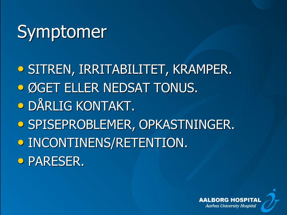 Symptomer SITREN, IRRITABILITET, KRAMPER. ØGET ELLER NEDSAT TONUS.