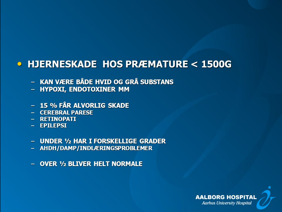HJERNESKADE HOS PRÆMATURE < 1500G