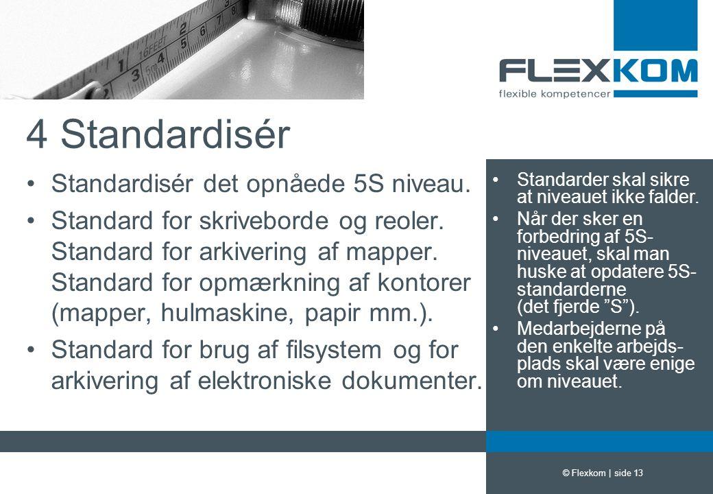 4 Standardisér Standardisér det opnåede 5S niveau.