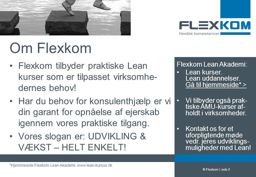 Om Flexkom Flexkom tilbyder praktiske Lean kurser som er tilpasset virksomhe-dernes behov!
